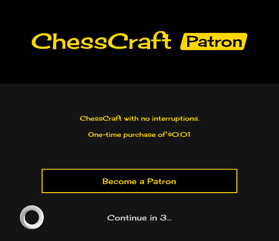 a screenshot of the ten second unskippable popup asking the player to become a ChessCraft patron